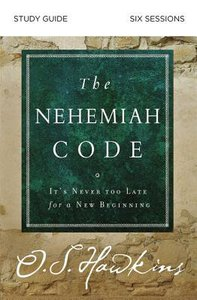 The Nehemiah Code: Its Never Too Late For a New Beginning (Study Guide)