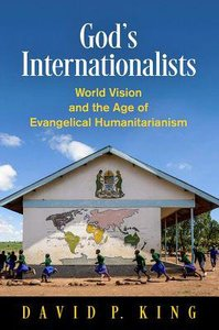 Gods Internationalists: World Vision and the Age of Evangelical Humanitarianism