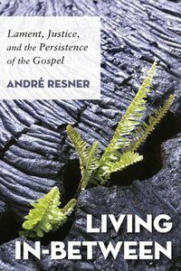 Living In-Between: Lament, Justice, and the Persistence of the Gospel