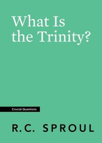 What is the Trinity? (#10 in Crucial Questions Series)