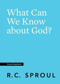 What Can We Know About God? (#27 in Crucial Questions Series)