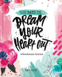 100 Days to Dream Your Heart Out: A Devotional Journal