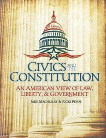 Civics and the Constitution: An American View of Law, Liberty, & Government (Student)