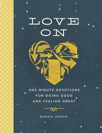 Love on: One Minute Devotions For Doing Good and Feeling Great