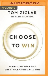 Choose to Win: Transform Your Life, One Simple Choice At a Time (Unabridged, Mp3)