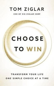 Choose to Win: Transform Your Life, One Simple Choice At a Time (Unabridged, 5 Cds)