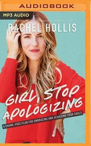 Girl, Stop Apologizing: A Shame-Free Plan For Embracing and Achieving Your Goals (Unabridged, Mp3)