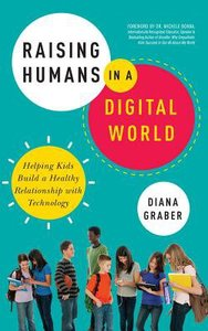 Raising Humans in a Digital World: Helping Kids Build a Healthy Relationship With Technology (Unabridged, 6 Cds)