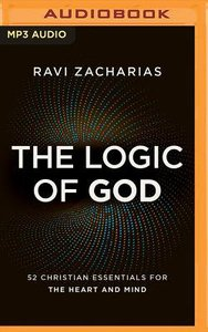 The Logic of God: 52 Christian Essentials For the Heart and Mind (Unabridged, Mp3)