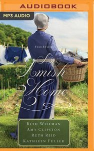 An Amish Home: Four Stories: A Cup Half Full; Home Sweet Home; Building Faith; a Flicker of Hope (Unabridged, Mp3)