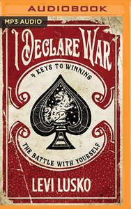 I Declare War: Four Keys to Winning the Battle With Yourself (Unbridged, Mp3)