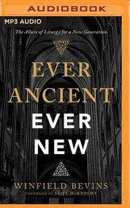 Ever Ancient, Ever New: The Allure of Liturgy For a New Generation (Unabridged, Mp3)