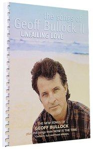 Songs of Geoff Bullock II: Unfailing Love