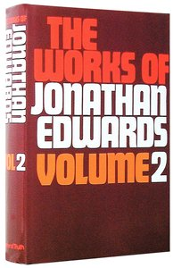 Works of Jonathan Edwards (Unabridged) (2 Vol Set)