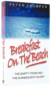 Breakfast on the Beach: Empty Tomb and Subsequent Glory